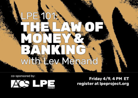 LPE 101 Course: Law of Money & Banking with Lev Menand